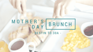 destin to 30a mother's day brunch