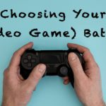 Choose Your (Video Game) Battles